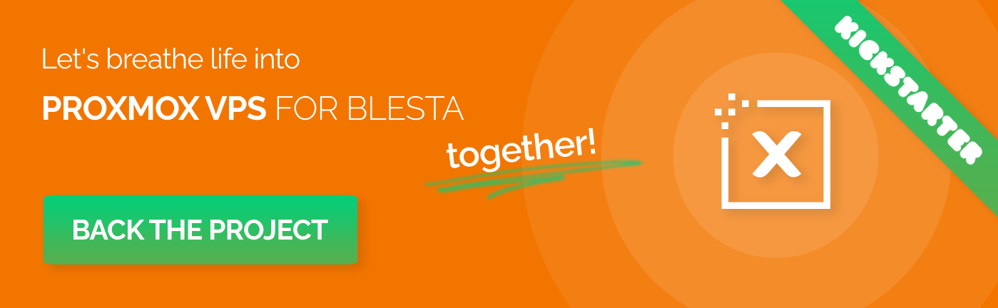 Back Proxmox VPS For Blesta on Kickstarter and claim your exclusive rewards!